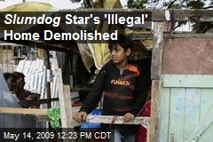 Slumdog Star's 'Illegal' Home Demolished