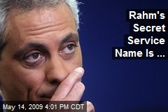 Rahm's Secret Service Name Is ...
