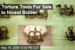 Torture Tools For Sale to Nicest Bidder