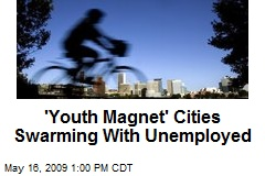 'Youth Magnet' Cities Swarming With Unemployed