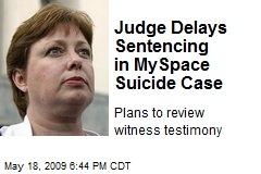 Judge Delays Sentencing in MySpace Suicide Case