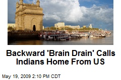 Backward 'Brain Drain' Calls Indians Home From US