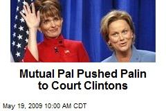 Mutual Pal Pushed Palin to Court Clintons