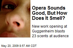 Opera Sounds Good, But How Does It Smell?