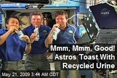 Mmm, Mmm, Good! Astros Toast With Recycled Urine