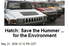 Hatch: Save the Hummer ... for the Environment