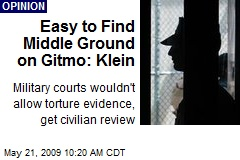 Easy to Find Middle Ground on Gitmo: Klein