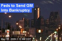 Feds to Send GM Into Bankruptcy