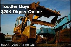 Toddler Buys $20K Digger Online