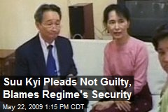Suu Kyi Pleads Not Guilty, Blames Regime's Security