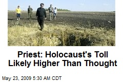 Priest: Holocaust's Toll Likely Higher Than Thought