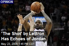 'The Shot' by LeBron Has Echoes of Jordan