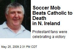 Soccer Mob Beats Catholic to Death in N. Ireland