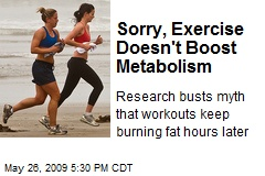 Sorry, Exercise Doesn't Boost Metabolism