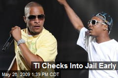 TI Checks Into Jail Early