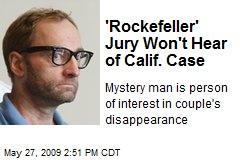 'Rockefeller' Jury Won't Hear of Calif. Case