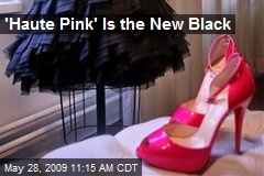 'Haute Pink' Is the New Black