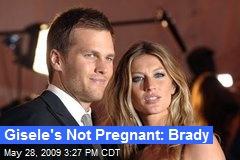 Gisele's Not Pregnant: Brady