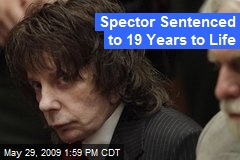 Spector Sentenced to 19 Years to Life