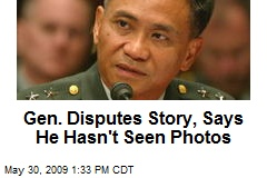 Gen. Disputes Story, Says He Hasn't Seen Photos