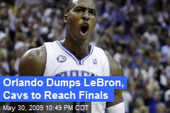 Orlando Dumps LeBron, Cavs to Reach Finals