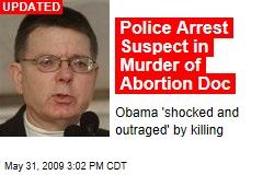 Police Arrest Suspect in Murder of Abortion Doc
