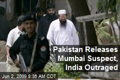 Pakistan Releases Mumbai Suspect, India Outraged