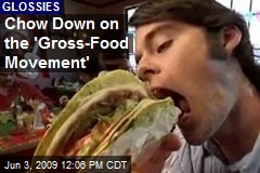 Chow Down on the 'Gross-Food Movement'