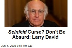 Seinfeld Curse? Don't Be Absurd: Larry David
