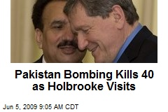 Pakistan Bombing Kills 40 as Holbrooke Visits