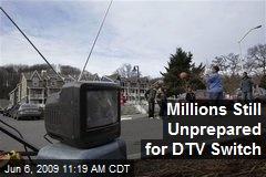 Millions Still Unprepared for DTV Switch