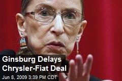 Ginsburg Delays Chrysler-Fiat Deal