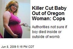 Killer Cut Baby Out of Oregon Woman: Cops