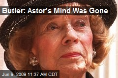 Butler: Astor's Mind Was Gone