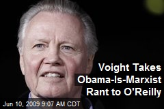 Voight Takes Obama-Is-Marxist Rant to O'Reilly