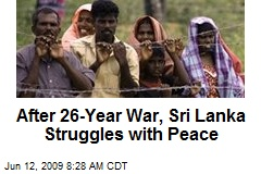 After 26-Year War, Sri Lanka Struggles with Peace