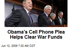 Obama's Cell Phone Plea Helps Clear War Funds