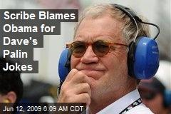 Scribe Blames Obama for Dave's Palin Jokes