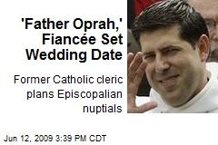 'Father Oprah,' Fiancée Set Wedding Date