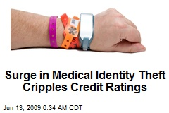 Surge in Medical Identity Theft Cripples Credit Ratings