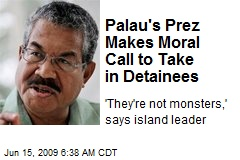Palau's Prez Makes Moral Call to Take in Detainees