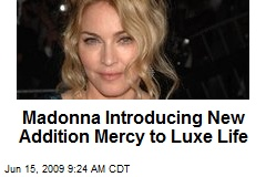 Madonna Introducing New Addition Mercy to Luxe Life
