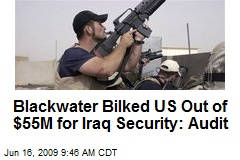 Blackwater Bilked US Out of $55M for Iraq Security: Audit