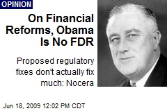 On Financial Reforms, Obama Is No FDR