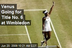 Venus Going for Title No. 6 at Wimbledon