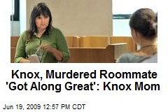 Knox, Murdered Roommate 'Got Along Great': Knox Mom