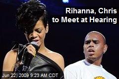 Rihanna, Chris to Meet at Hearing