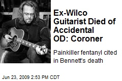 Ex-Wilco Guitarist Died of Accidental OD: Coroner