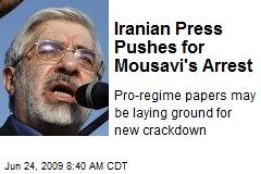 Iranian Press Pushes for Mousavi's Arrest
