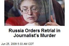 Russia Orders Retrial in Journalist's Murder